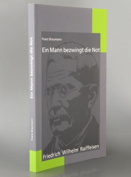 Friedrich Wilhelm Raiffeisen - Ein Mann bezwingt die Not